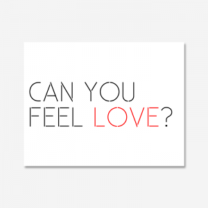 CAN YOU FEEL LOVE?